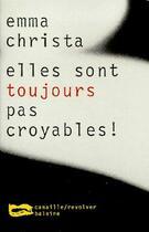 Couverture du livre « Elles sont toujours pas croyables ! » de Emma Christa aux éditions Baleine