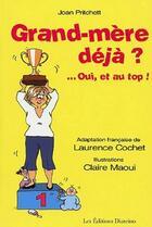 Couverture du livre « Grand-mère déjà ? ...oui, et au top » de Laurence Cochet et Claire Maoui aux éditions Diateino