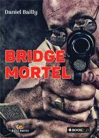 Couverture du livre « Bridge mortel » de Daniel Bailly aux éditions Bookelis