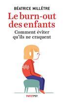 Couverture du livre « Le burn-out des enfants ; comment éviter qu'ils ne craquent » de Beatrice Milletre aux éditions Payot