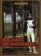 Couverture du livre « Soldats de Napoléon ; l'épopée racontée par ceux qui l'ont faite » de Jerome Croyet aux éditions Gaussen