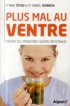 Couverture du livre « Plus mal au ventre ; traiter les problèmes gastro-intestinaux » de Max Tetau et Daniel Scimeca aux éditions Alpen
