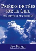 Couverture du livre « Prières dictées par le ciel aux saints et aux témoins » de Jean Mathiot aux éditions R.a. Image