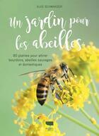 Couverture du livre « Un jardin pour les abeilles ; 80 plantes pour attirer bourdons, abeilles sauvages et domestiques » de Elke Schwarzer aux éditions Delachaux & Niestle