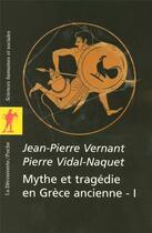 Couverture du livre « Mythe et tragedie en grece antique - tome 1 - vol01 » de Jean-Pierre Vernant aux éditions La Decouverte