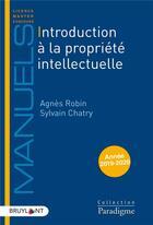 Couverture du livre « Introduction à la propriété intellectuelle (édition 2019/2020) » de Sylvain Chatry et Agnes Robin aux éditions Bruylant