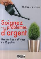 Couverture du livre « Soignez vos problèmes d'argent ; une méthode efficace en 12 points » de Philippe Geffroy aux éditions Maxima Laurent Du Mesnil