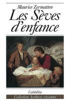 Couverture du livre « Les Seves D'Enfance » de Maurice Zermatten aux éditions Cabedita