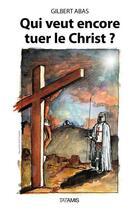 Couverture du livre « Qui veut encore tuer le Christ ? » de Gilbert Abas aux éditions Tatamis