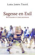 Couverture du livre « Sagesse en exil ; bouddhisme et temps modernes » de Lama Jampa Thaye aux éditions Rabsel