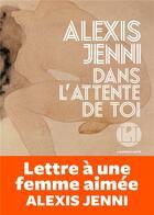 Couverture du livre « Dans l'attente de toi » de Alexis Jenni aux éditions L'iconoclaste