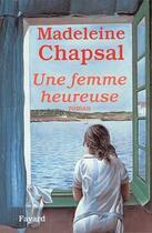 Couverture du livre « Une femme heureuse » de Madeleine Chapsal aux éditions Fayard