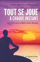 Couverture du livre « Tout se joue à chaque instant ; entretiens avec le maître Saint-Germain » de Pierre Lessard et France Gauthier aux éditions Exergue