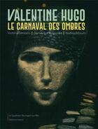 Couverture du livre « Valentine Hugo, le carnaval des ombres » de Collectif aux éditions Invenit