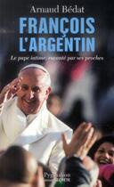 Couverture du livre « François l'argentin » de Arnaud Bedat aux éditions Pygmalion