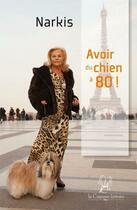 Couverture du livre « Avoir du chien à 80 ! » de Narkis aux éditions La Compagnie Litteraire