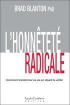 Couverture du livre « L'honnêteté radicale ; comment transformer sa vie en disant la vérité » de Brad Blanton aux éditions Louise Courteau