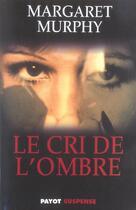 Couverture du livre « Le Cri De L'Ombre » de Margaret Murphy aux éditions Payot