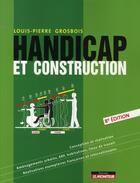 Couverture du livre « Handicap et construction (8e édition) » de Louis-Pierre Grosbois aux éditions Le Moniteur