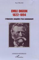 Couverture du livre « Émile digeon, 1822-1894 ; l'itinéraire singulier d'un communard » de Paul Tirand aux éditions L'harmattan