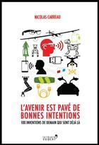Couverture du livre « L'avenir est pavé de bonnes intentions ; 100 inventions de demain qui sont déjà là » de Nicolas Carreau aux éditions Vuibert