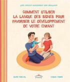 Couverture du livre « Comment utiliser la langue des signes pour favoriser le développement de votre enfant » de Olivier Marchal et Thomas Tessier aux éditions Ctp Rue Des Enfants