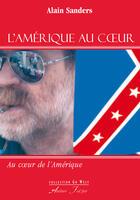 Couverture du livre « L'Amérique au coeur ; au coeur de l'Amérique » de Alain Sanders aux éditions Atelier Fol'fer