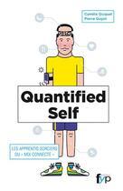 Couverture du livre « Quantified self ; quand l'individu vit au travers de ses données » de Camille Gicquel et Joffrey Lavigne aux éditions Fyp