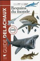 Couverture du livre « Requins du monde ; plus de 500 espèces décrites » de David A. Ebert et Sarah Fowler et Marc Dando aux éditions Delachaux & Niestle