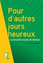 Couverture du livre « Pour d'autres jours heureux ; la sécurité sociale de demain » de Jean-Francois Naton aux éditions Editions De L'atelier