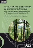 Couverture du livre « Filière forêt-bois française et atténuation du changement climatique » de Alice Yonnet-Droux et Marc-Antoine Colin et Bertrand Schmitt aux éditions Quae