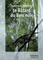 Couverture du livre « Le bâtard du Bois noir » de Hubert De Maximy aux éditions Corps 16