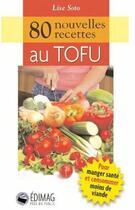 Couverture du livre « 80 nouvelles recettes au tofu » de Soto Lise aux éditions Edimag