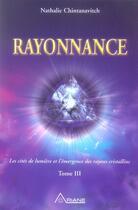 Couverture du livre « Rayonnance ; l'émergence des rayons cristallins t.3 » de Chintanavitch N. aux éditions Ariane