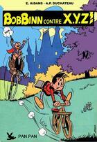 Couverture du livre « Bob Binn contre X Y Z t.1 » de Andre-Paul Duchateau et Jean Acar et Edouard Aidans aux éditions Pan Pan