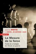 Couverture du livre « La mesure de la force ; traité de stratégie de l'Ecole de guerre » de Collectif et Martin Motte aux éditions Tallandier