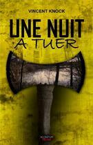 Couverture du livre « Une nuit à tuer » de Vincent Knock aux éditions Aconitum
