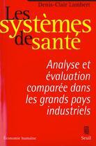 Couverture du livre « Les Systemes De Sante. Analyse Economique Et Evaluation Comparee Dans Les Grands Pays Industriels » de Denis-Clair Lambert aux éditions Seuil