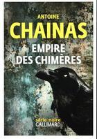 Couverture du livre « Empire des chimères » de Antoine Chainas aux éditions Gallimard