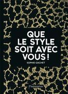 Couverture du livre « Que le style soit avec vous ! » de Sophie Gachet aux éditions Flammarion