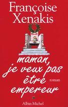 Couverture du livre « Maman je veux pas etre empereur » de Francoise Xenakis aux éditions Albin Michel