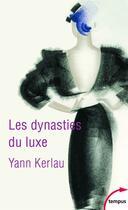 Couverture du livre « Les dynasties du luxe » de Yann Kerlau aux éditions Tempus/perrin