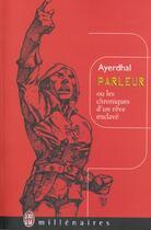 Couverture du livre « Parleur ou les chroniques d'un reve enclave » de Ayerdhal aux éditions J'ai Lu