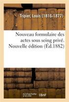 Couverture du livre « Nouveau formulaire des actes sous seing prive. nouvelle edition » de Tripier Louis aux éditions Hachette Bnf