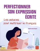 Couverture du livre « Perfectionner son expression écrite. les astuces pour maîtriser le français » de Brigitte Lancien aux éditions Ellipses