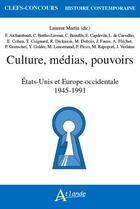 Couverture du livre « Culture, médias, pouvoirs ; Etats-Unis et Europe occidentale, 1945-1991 » de Laurent Martin aux éditions Atlande Editions