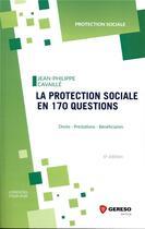 Couverture du livre « La protection sociale en 170 questions ; droits, prestations, bénéficiaires (6e édition) » de Jean-Philippe Cavaille aux éditions Gereso