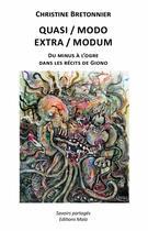 Couverture du livre « Quasi/modo ; extra/modum ; du minus à l'ogre dans les récits de Giono » de Christine Bretonnier aux éditions Editions Maia