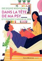 Couverture du livre « Dans la tête de ma psy et comment choisir le sien » de Sylvie Wieviorka aux éditions Humensciences