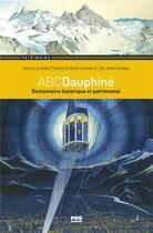 Couverture du livre « ABCDauphiné ; dictionnaire historique et patrimonial du Dauphiné » de Collectif et Jean Guibal et Olivier Cogne aux éditions Pu De Grenoble